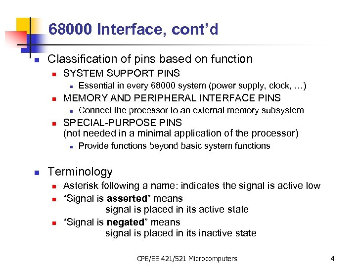68000 Interface, cont'd n Classification of pins based on function n SYSTEM SUPPORT PINS