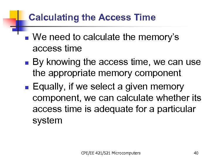 Calculating the Access Time n n n We need to calculate the memory's access