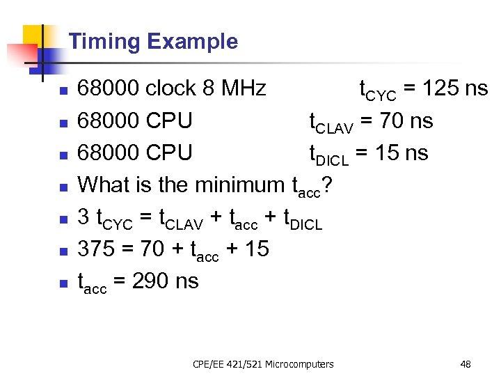 Timing Example n n n n 68000 clock 8 MHz t. CYC = 125