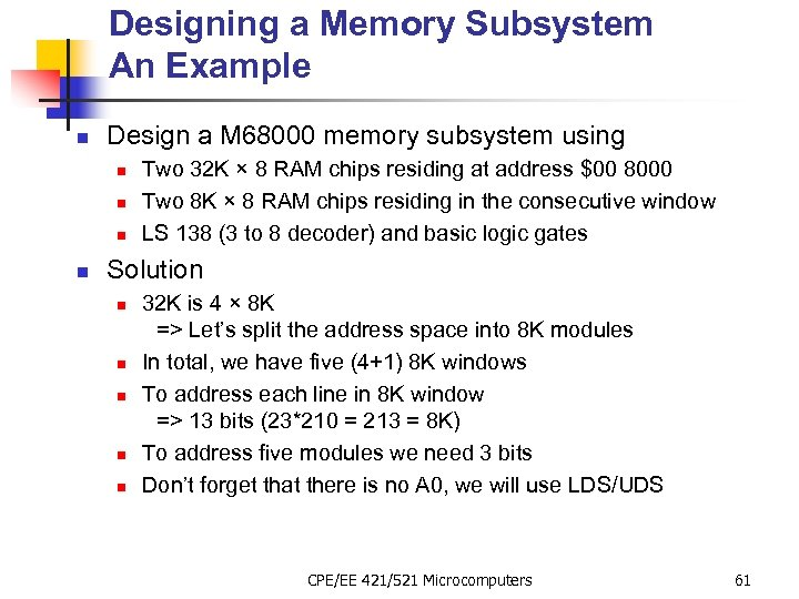 Designing a Memory Subsystem An Example n Design a M 68000 memory subsystem using