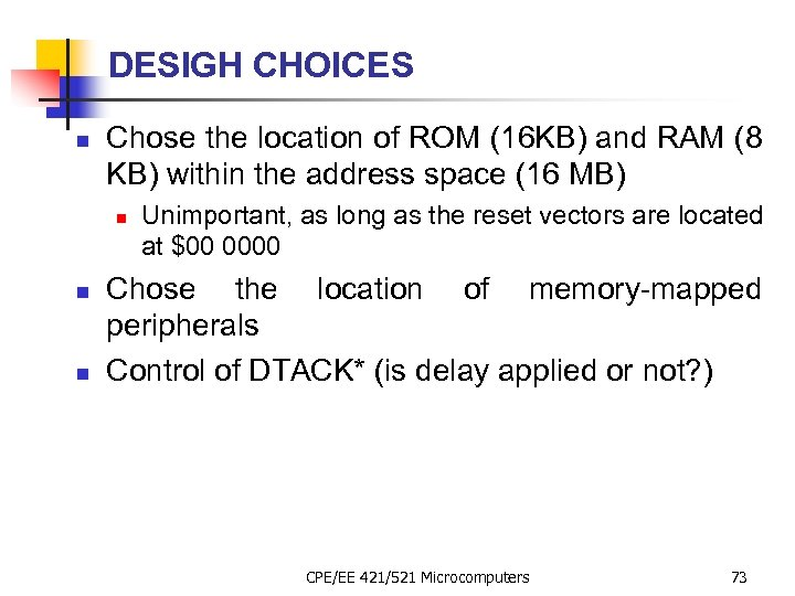 DESIGH CHOICES n Chose the location of ROM (16 KB) and RAM (8 KB)
