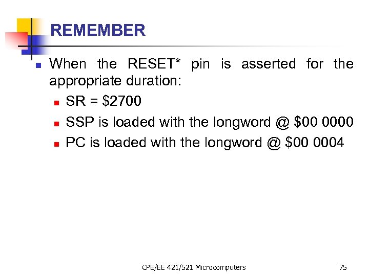 REMEMBER n When the RESET* pin is asserted for the appropriate duration: n SR