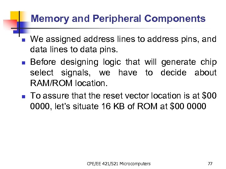Memory and Peripheral Components n n n We assigned address lines to address pins,