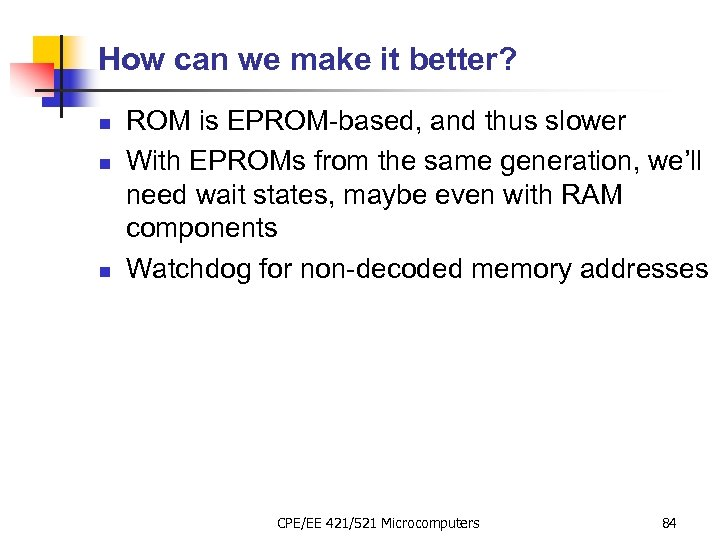 How can we make it better? n n n ROM is EPROM-based, and thus