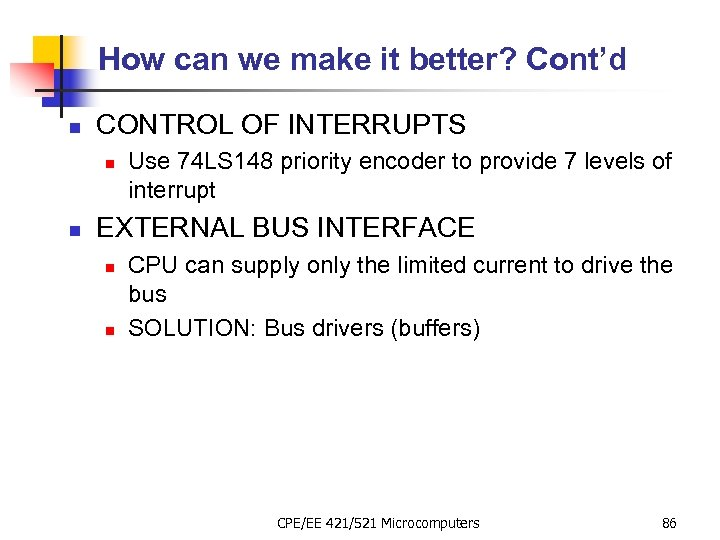 How can we make it better? Cont'd n CONTROL OF INTERRUPTS n n Use
