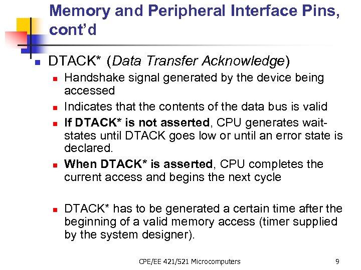 Memory and Peripheral Interface Pins, cont'd n DTACK* (Data Transfer Acknowledge) n n n