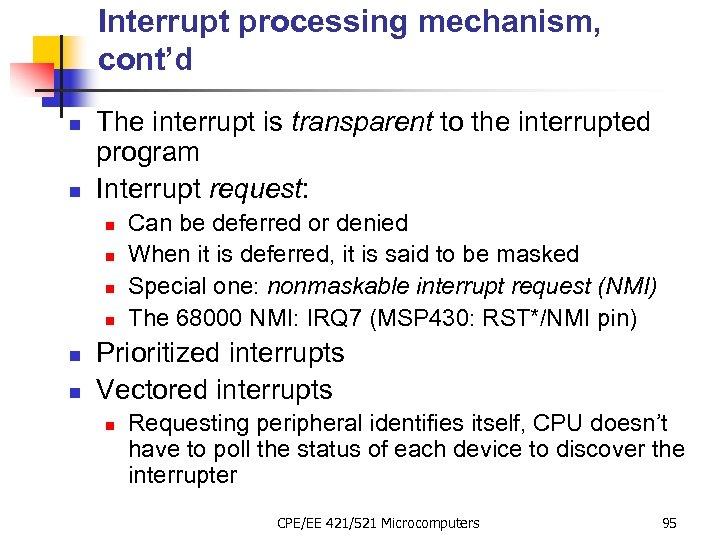 Interrupt processing mechanism, cont'd n n The interrupt is transparent to the interrupted program