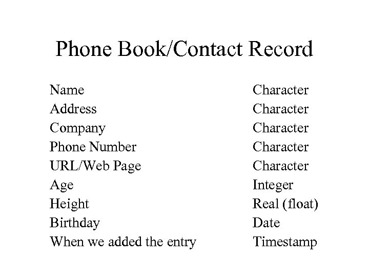 Phone Book/Contact Record Name Address Company Phone Number URL/Web Page Age Height Birthday When