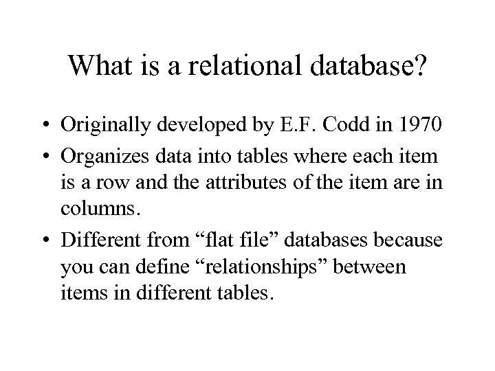 What is a relational database? • Originally developed by E. F. Codd in 1970