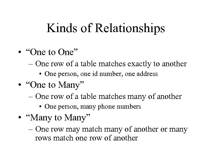 "Kinds of Relationships • ""One to One"" – One row of a table matches"