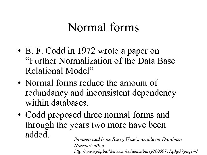 "Normal forms • E. F. Codd in 1972 wrote a paper on ""Further Normalization"