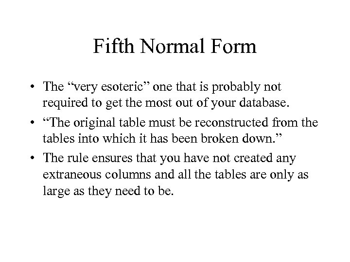 "Fifth Normal Form • The ""very esoteric"" one that is probably not required to"