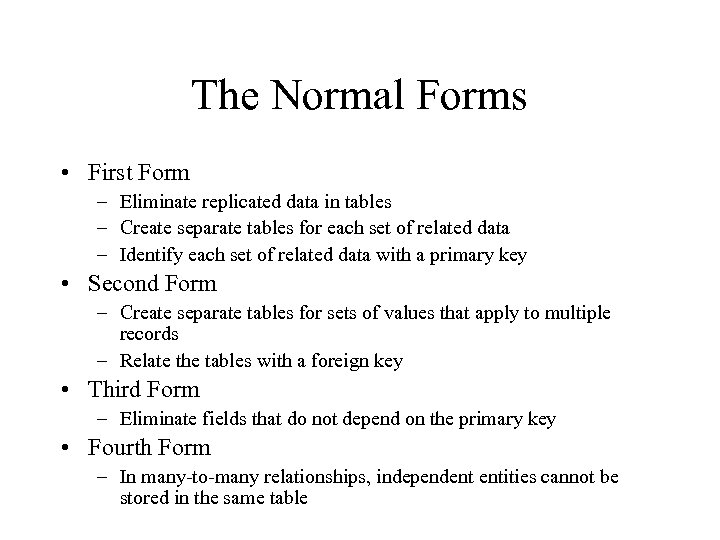 The Normal Forms • First Form – Eliminate replicated data in tables – Create