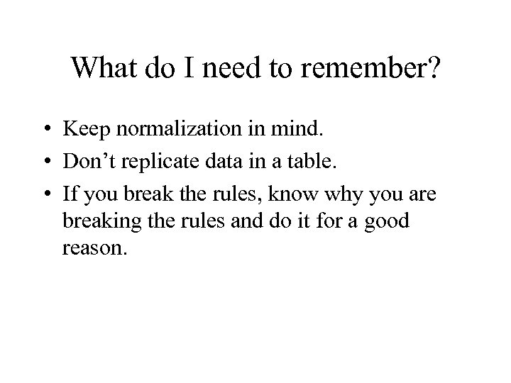 What do I need to remember? • Keep normalization in mind. • Don't replicate