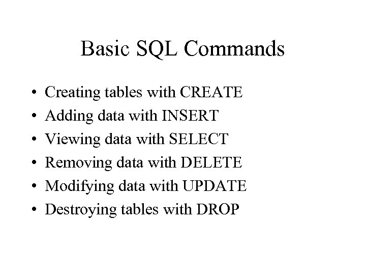 Basic SQL Commands • • • Creating tables with CREATE Adding data with INSERT