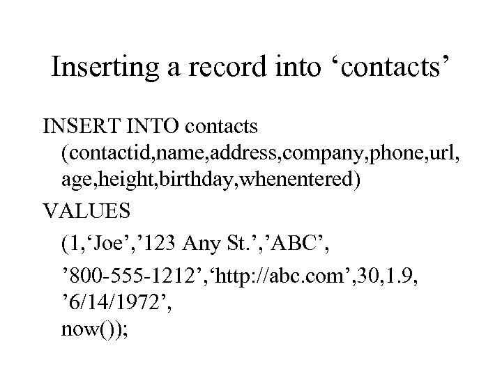 Inserting a record into 'contacts' INSERT INTO contacts (contactid, name, address, company, phone, url,
