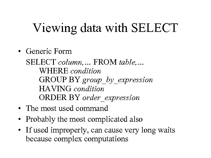Viewing data with SELECT • Generic Form SELECT column, … FROM table, … WHERE
