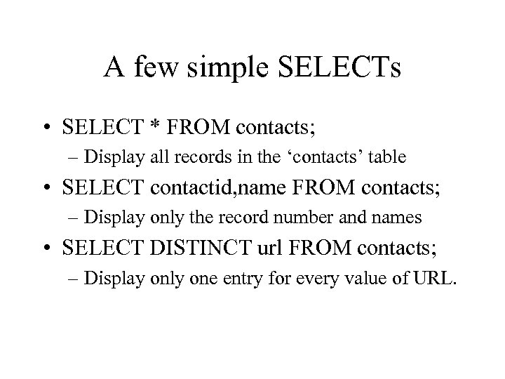 A few simple SELECTs • SELECT * FROM contacts; – Display all records in