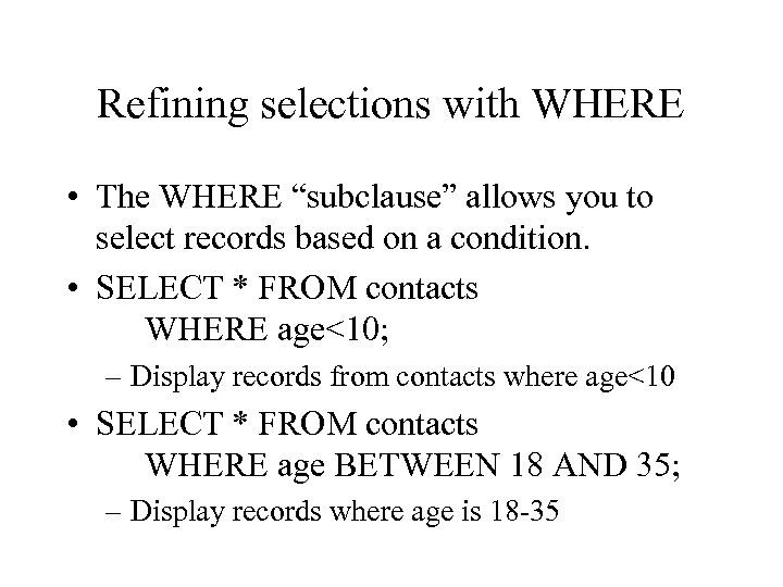 "Refining selections with WHERE • The WHERE ""subclause"" allows you to select records based"