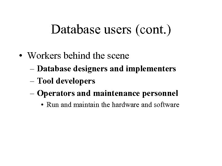 Database users (cont. ) • Workers behind the scene – Database designers and implementers