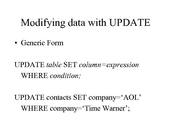Modifying data with UPDATE • Generic Form UPDATE table SET column=expression WHERE condition; UPDATE