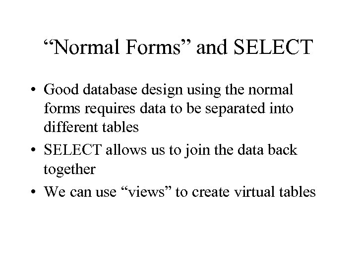 """Normal Forms"" and SELECT • Good database design using the normal forms requires data"