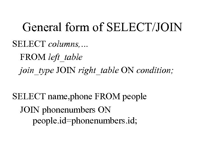 General form of SELECT/JOIN SELECT columns, … FROM left_table join_type JOIN right_table ON condition;