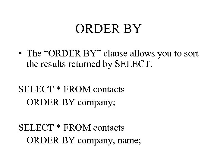 "ORDER BY • The ""ORDER BY"" clause allows you to sort the results returned"