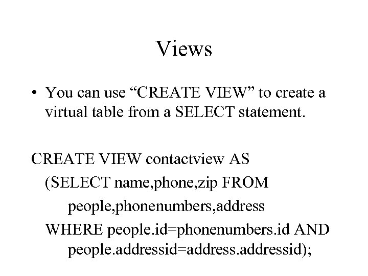 "Views • You can use ""CREATE VIEW"" to create a virtual table from a"