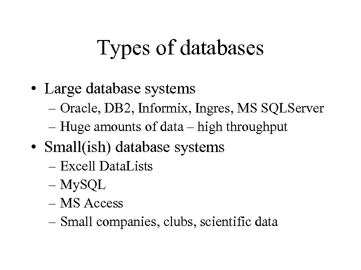 Types of databases • Large database systems – Oracle, DB 2, Informix, Ingres, MS