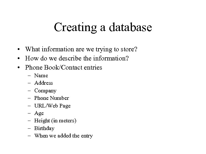 Creating a database • What information are we trying to store? • How do