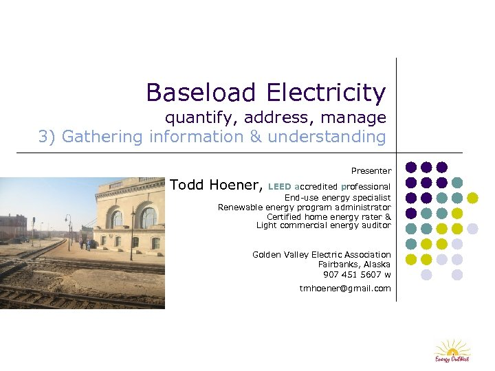 Baseload Electricity quantify, address, manage 3) Gathering information & understanding Presenter Todd Hoener, LEED