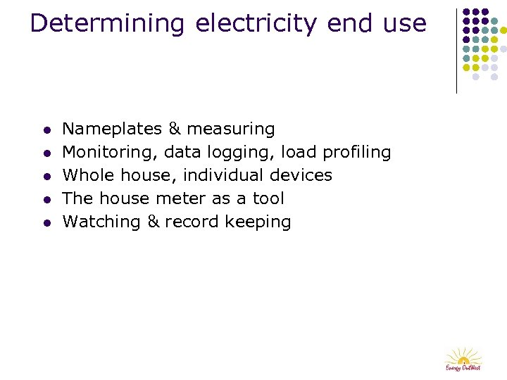 Determining electricity end use l l l Nameplates & measuring Monitoring, data logging, load