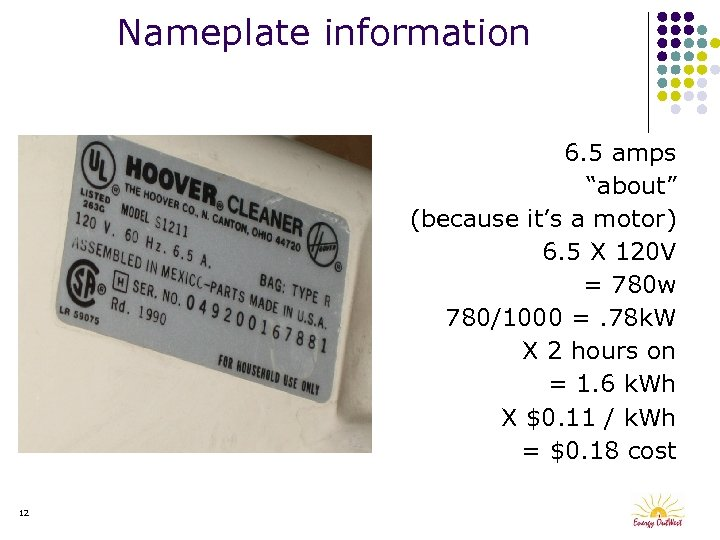 "Nameplate information 6. 5 amps ""about"" (because it's a motor) 6. 5 X 120"