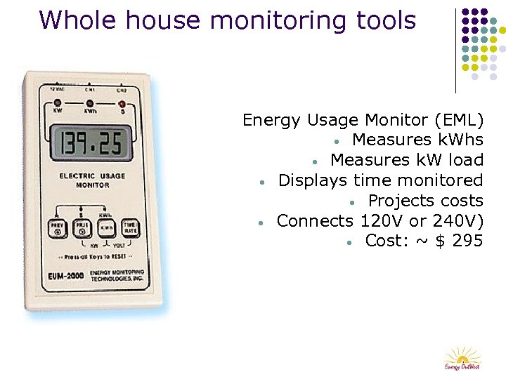 Whole house monitoring tools Energy Usage Monitor (EML) • Measures k. Whs • Measures