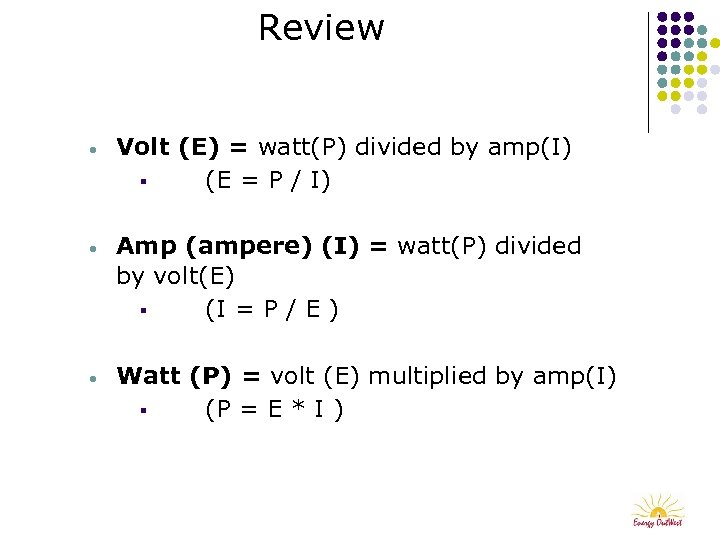 Review • Volt (E) = watt(P) divided by amp(I) § (E = P /