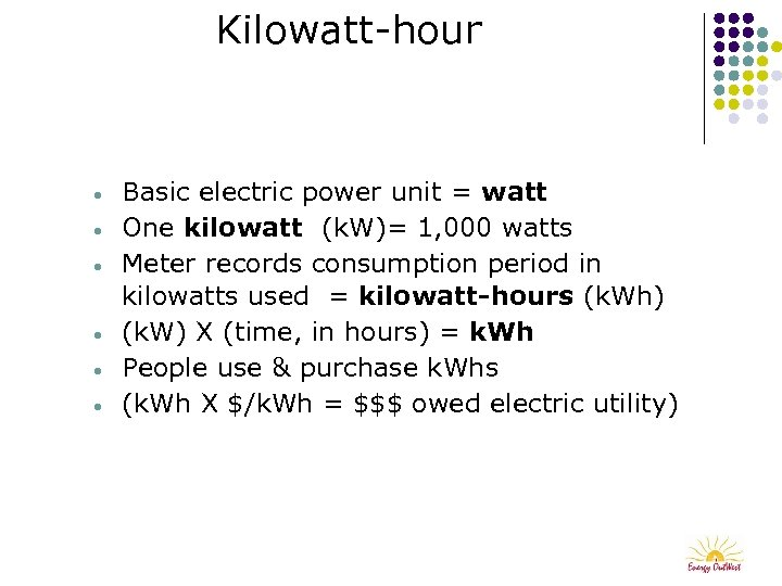 Kilowatt-hour • • • Basic electric power unit = watt One kilowatt (k. W)=