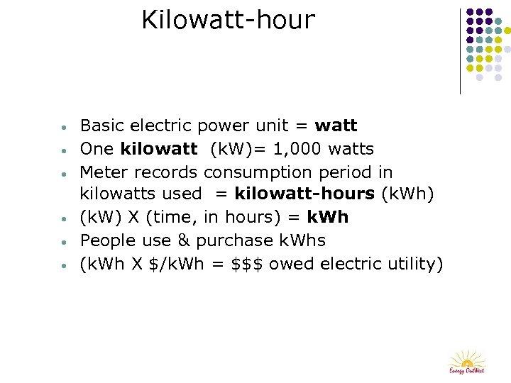 Kilowatt-hour • • • Basic electric power unit = watt One kilowatt (k. W)=