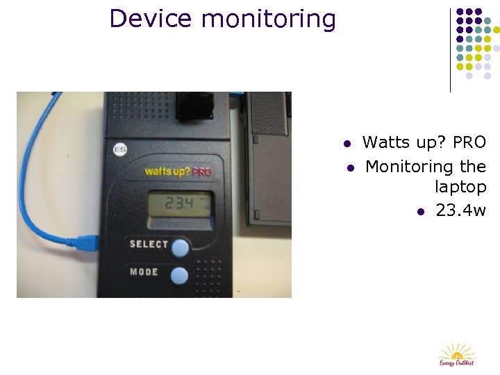 Device monitoring l l Watts up? PRO Monitoring the laptop l 23. 4 w