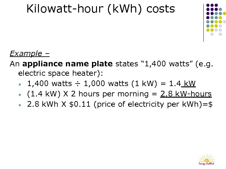 """Kilowatt-hour (k. Wh) costs Example – An appliance name plate states """" 1, 400"""