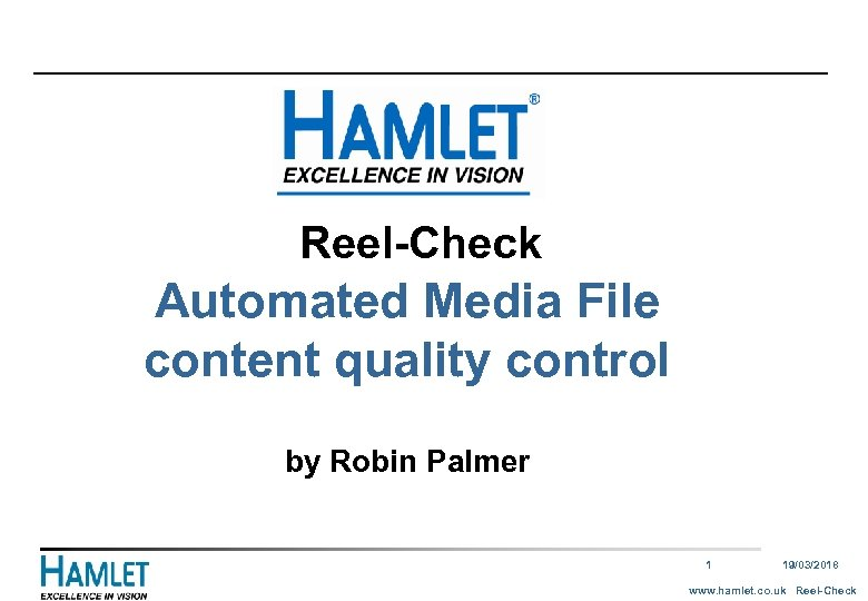 Reel-Check Automated Media File content quality control by Robin Palmer 1 19/03/2018 www.