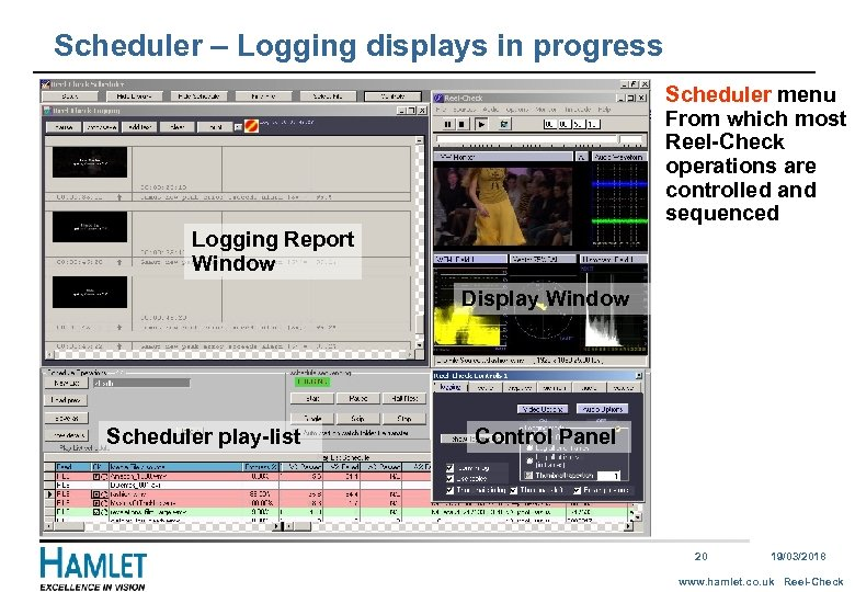 Scheduler – Logging displays in progress Scheduler menu From which most Reel-Check operations are
