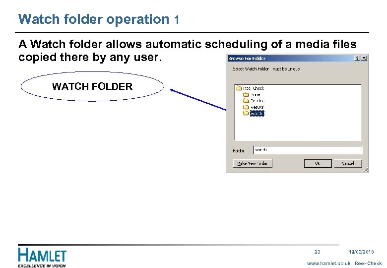 Watch folder operation 1 A Watch folder allows automatic scheduling of a media files