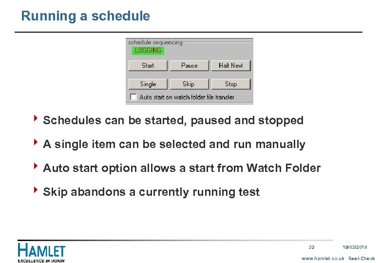 Running a schedule 4 Schedules can be started, paused and stopped 4 A single