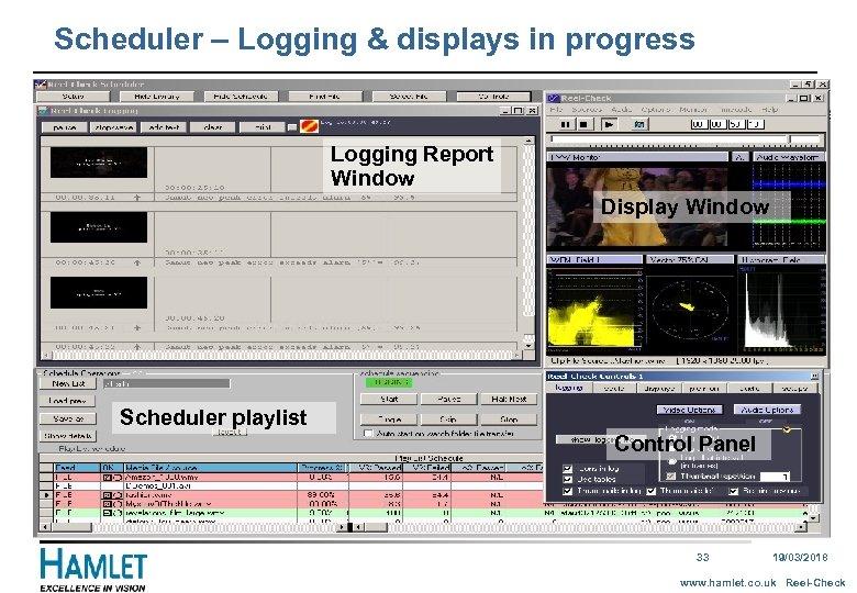 Scheduler – Logging & displays in progress Logging Report Window Display Window Scheduler playlist