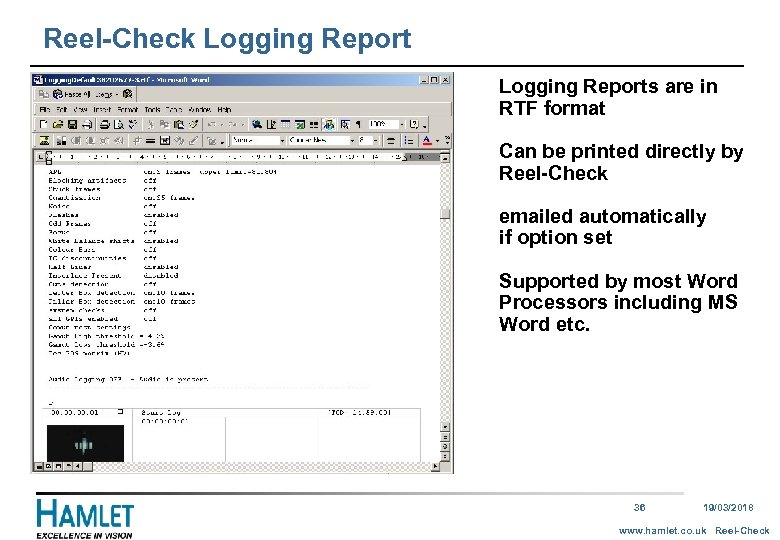 Reel-Check Logging Reports are in RTF format Can be printed directly by Reel-Check emailed