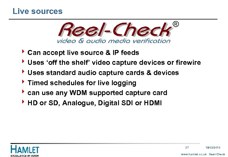 Live sources 4 Can accept live source & IP feeds 4 Uses 'off the