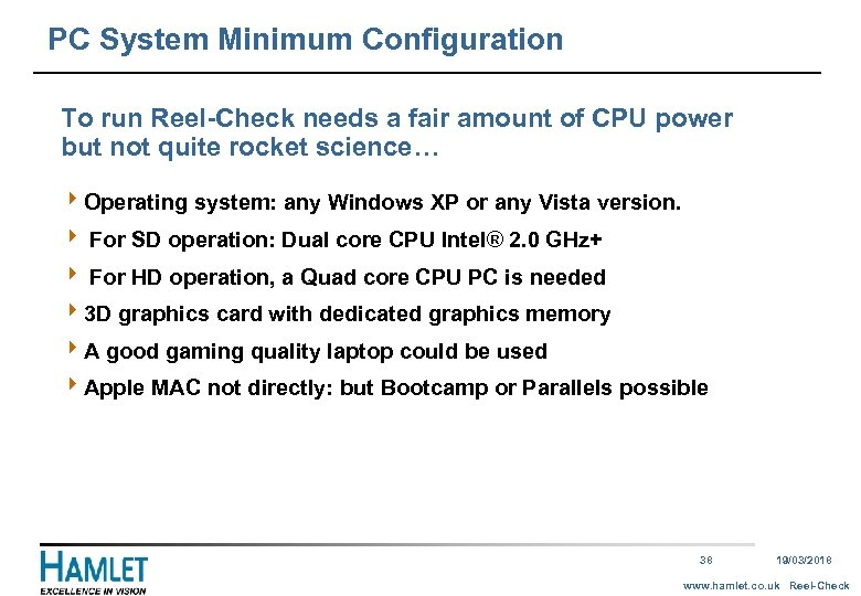 PC System Minimum Configuration To run Reel-Check needs a fair amount of CPU power