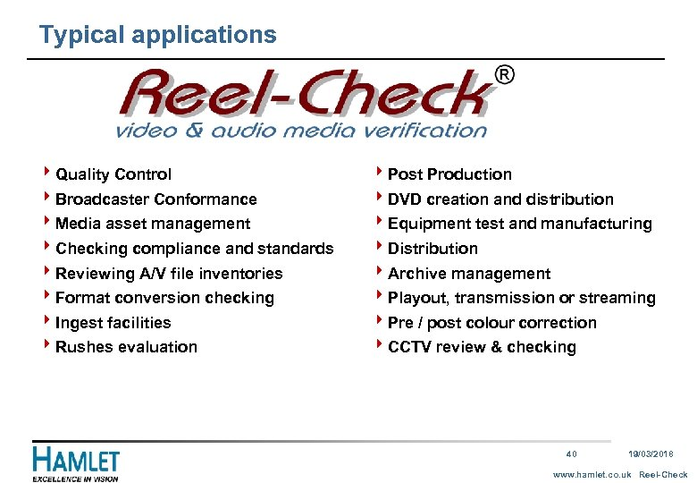 Typical applications 4 Quality Control 4 Broadcaster Conformance 4 Media asset management 4 Checking