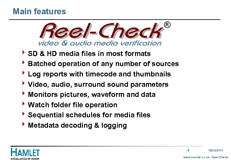 Main features 4 SD & HD media files in most formats 4 Batched operation